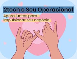 2tech e Seu Operacional: juntas para impulsionar seu negócio!